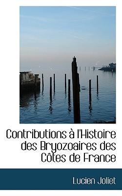 Contributions L'Histoire Des Bryozoaires Des C Tes de France - Joliet, Lucien
