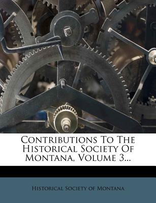Contributions to the Historical Society of Montana, Volume 3... - Historical Society of Montana (Creator)
