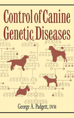 Control of Canine Genetic Diseases - Padgett, George A, DVM