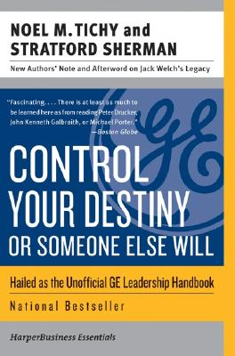Control Your Destiny or Someone Else Will - Tichy, Noel M, and Sherman, Stratford