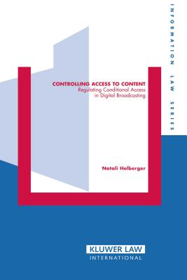 Controlling Access to Content: Regulating Conditional Access in Digital Broadcasting - Helberger, Natalie