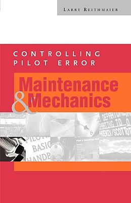 Controlling Pilot Error: Maintenance and Mechanics - Reithmaier, Larry