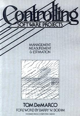 Controlling Software Projects: Management, Measurement, and Estimates - DeMarco, Tom, and Boehm, Barry W (Foreword by)