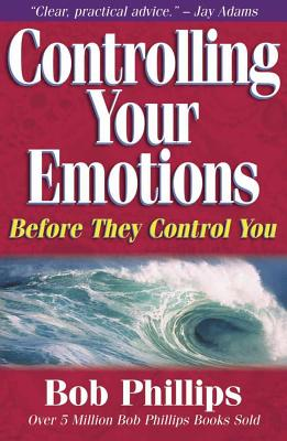 Controlling Your Emotions: Before They Control You - Phillips, Bob