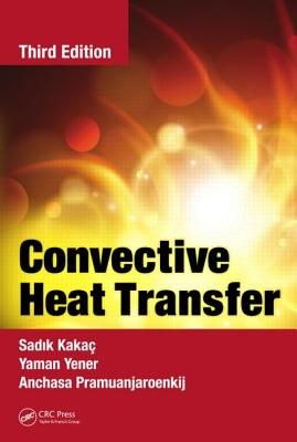 Convective Heat Transfer, Third Edition - Kakag, Sadik