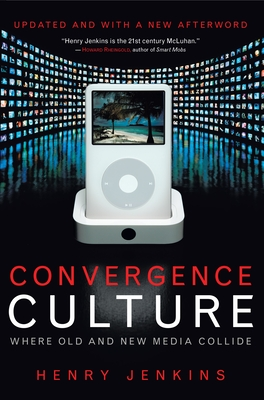 Convergence Culture: Where Old and New Media Collide - Jenkins, Henry, Professor, PhD