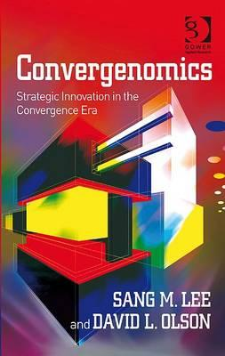 Convergenomics: Strategic Innovation in the Convergence Era - Lee, Sang M., and Olson, David L.
