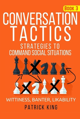 Conversation Tactics: Strategies to Command Social Situations (Book 3): Wittines - King, Patrick