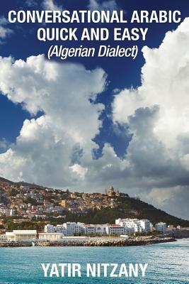 Conversational Arabic Quick and Easy: Algerian Dialect - Nitzany, Yatir