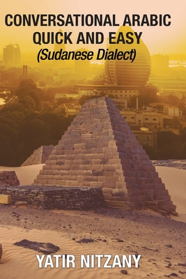 Conversational Arabic Quick and Easy: Sudanese Dialect - Nitzany, Yatir