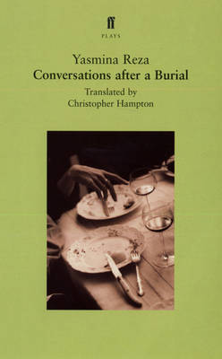 Conversations After a Burial: A Play - Reza, Yasmina, and Hampton, Christopher (Translated by)