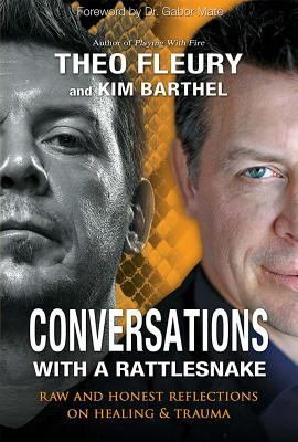 Conversations with a Rattlesnake: Raw and Honest Reflections on Healing and Trauma - Fleury, Theo, and Barthel, Kim