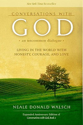 Conversations with God: An Uncommon Dialogue: Living in the World with Honesty, Courage, and Love - Walsch, Neale Donald