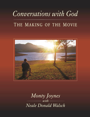 Conversations with God: The Making of the Movie - Joynes, Monty, and Walsch, Neale Donald