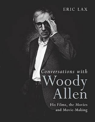 Conversations with Woody Allen: His Films, the Movies and Movie-making - Lax, Eric