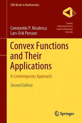 Convex Functions and Their Applications: A Contemporary Approach - Niculescu, Constantin P, and Persson, Lars-Erik