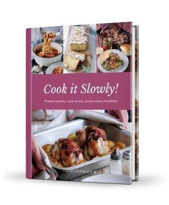 Cook it Slowly!: Prepare Quickly, Cook Slowly, Savour Every Mouthful - Davenport, Emily (Managing editor), and Moseley, Kate (Contributions by), and Hawkins, Kathryn (Contributions by)