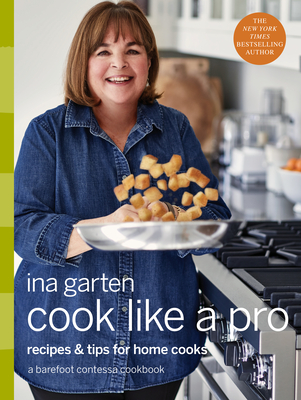 Cook Like a Pro: Recipes and Tips for Home Cooks - Garten, Ina