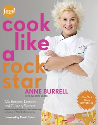 Cook Like a Rock Star: 125 Recipes, Lessons, and Culinary Secrets - Burrell, Anne, and Fink, Ben (Photographer), and Lenzer, Suzanne