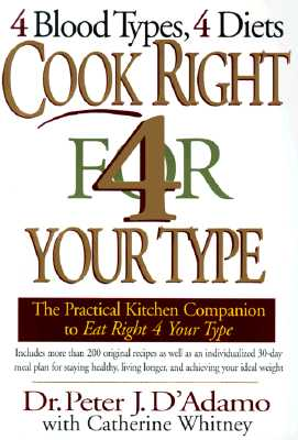 Cook Right 4 Your Type: The Practical Kitchen Companion to Eat Right 4 Your Type - D'Adamo, Peter J, Dr., and Whitney, Catherine