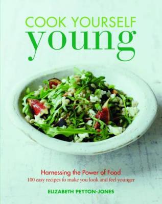 Cook Yourself Young: The Power of Food - Peyton-Jones, Elizabeth