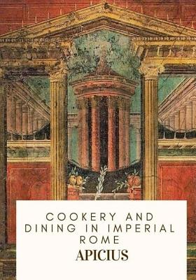 Cookery and Dining in Imperial Rome - Vehling, Joseph Dommers (Translated by), and Apicius