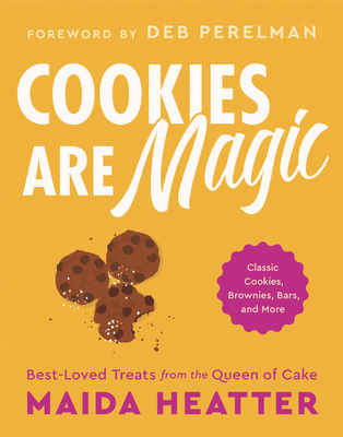 Cookies Are Magic: Classic Cookies, Brownies, Bars, and More - Heatter, Maida, and Perelman, Deb (Foreword by)