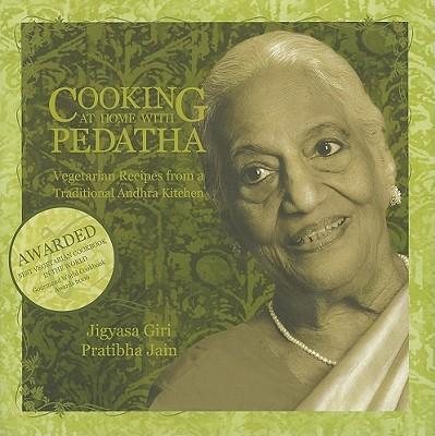 Cooking at Home with Pedatha: Vegetarian Recipes for a Traditional Andhra Kitchen - Giri, Jigyasa, and Jain, Pratibha