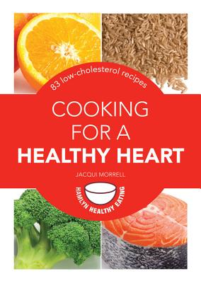Cooking for a Healthy Heart: 83 Low-Cholesterol Recipes - Morrell, Jacqui