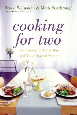 Cooking for Two: 120 Recipes for Every Day and Those Special Nights - Weinstein, Bruce, and Scarbrough, Mark