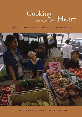 Cooking from the Heart: The Hmong Kitchen in America - Scripter, Sami