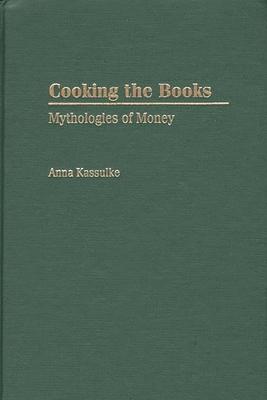 Cooking the Books: Mythologies of Money - Kassulke, Anna