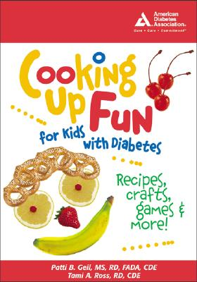 Cooking Up Fun for Kids with Diabetes: Recipes, Crafts, Games & More! - Geil, Patti Bazel, and Ross, Tami A