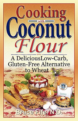 Cooking with Coconut Flour: A Delicious Low-Carb, Gluten-Free Alternative to Wheat - Fife, Bruce, C.N., N.D.