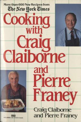 Cooking with Craig Claiborne and Pierre Franey: A Cookbook - Claiborne, Craig, and Franey, Pierre