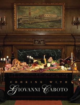 Cooking with Giovanni Caboto: Regional Italian Cuisine - Caboto, Giovanni