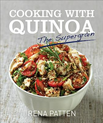 Cooking with Quinoa: The Supergrain - Patten, Rena
