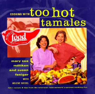 Cooking with Too Hot Tamales: Recipes & Tips from TV Food's Spiciest Cooking Duo - Milliken, Mary Sue, and Siegel, Helene, and Feniger, Susan