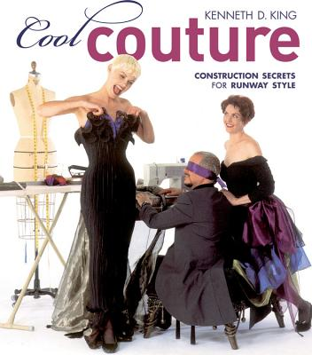 Cool Couture: Construction Secrets for Runway Style - King, Kenneth