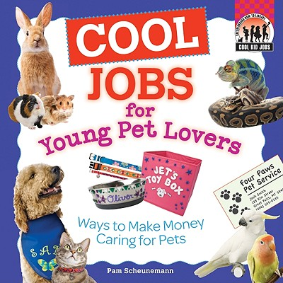 Cool Jobs for Young Pet Lovers: Ways to Make Money Caring for Pets - Scheunemann, Pam