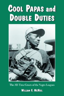 Cool Papas and Double Duties: The All-Time Greats of the Negro Leagues - McNeil, William F