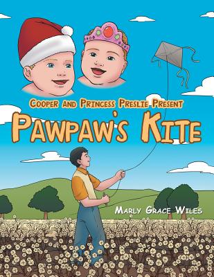 Cooper and Princess Preslie Present: Pawpaw's Kite - Wiles, Marly Grace