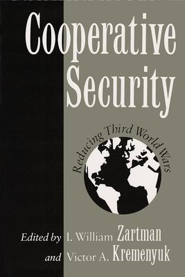 Cooperative Security: Reducing Third World Wars - Zartman, I William (Editor)