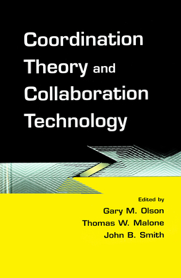 Coordination Theory and Collaboration Technology - Smith, John B (Editor)