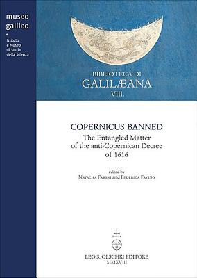 Copernicus Banned: The Entangled Matter of the Anti-Copernican Decree of 1616 - Fabbri, Natacha (Editor), and Favino, Federica (Editor)
