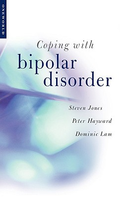 Coping with Bipolar Disorder: A Guide to Living with Manic Depression - Jones, Steven, Dr., and Hayward, Peter, and Lam, Dominic