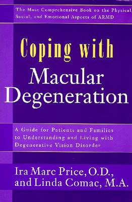 Coping with Macular Degeneration: A Guide for Patients and Families to Understanding and Living with Degenerative Vision Disorder - Price, Ira Marc, and Comac, Linda, M.A.
