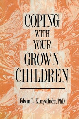 Coping with Your Grown Children - Klingelhofer, Edwin L