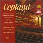 Copland: Music for the Theatre; Music for Movies; Quiet City; Clarinet Concerto