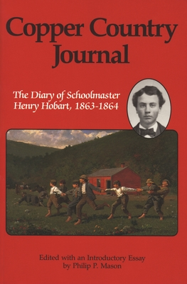 Copper Country Journal: The Diary of Schoolmaster Henry Hobart 1863-1864 - Hobart, Henry